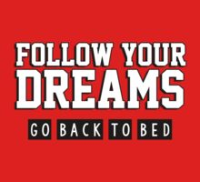 Follow your dreams. Go back to bed. by King84