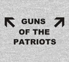 GUNS OF THE PATRIOTS by kingcyberbully