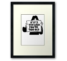 Too Loud Too Old Framed Print