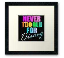 NEVER TOO OLD FOR DISNEY Framed Print