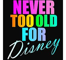 NEVER TOO OLD FOR DISNEY Photographic Print