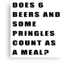 Does 6 beers and some Pringles count as a meal? Canvas Print