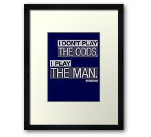 I DON'T PLAY THE ODDS, I PLAY THE MAN. Framed Print