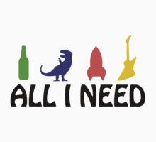 All I Need (beer, dinosaur, rocket, guitar) Kids Clothes