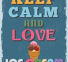 Motivational Quote Poster. Keep Calm and Love Ice Cream. by sibgat