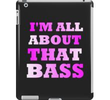 I'M ALL ABOUT THAT BASS iPad Case/Skin