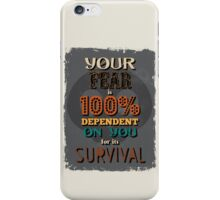Motivational Quote Poster. Your Fear is 100% Dependent on You for its Survival. iPhone Case/Skin