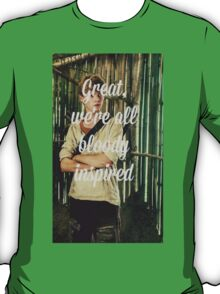 Great, we're all bloody inspired T-Shirt