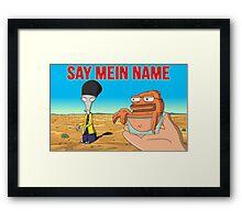 Say Mein Name Framed Print