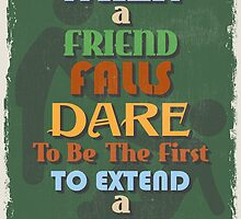 Motivational Quote Poster. When Friend Falls Dare To Be The First To Extend a Hand. by sibgat
