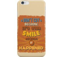 Motivational Quote Poster. Don't Cry Because It's Over Smile Because It Happened. iPhone Case/Skin
