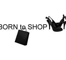 Born to Shop by missmoneypenny