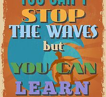 Motivational Quote Poster. You Can't Stop The Waves But You Can Learn To Surf. by sibgat
