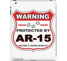 Ar-15 Protected by Ar-15 Shield iPad Case/Skin