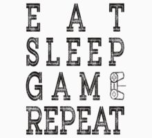 EAT SLEEP GAME REPEAT. by protestall
