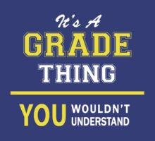 It's A GRADE thing, you wouldn't understand !! by satro