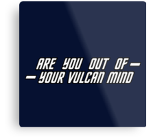 ARE YOU OUT OF YOUR VULCAN MIND Metal Print