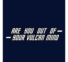 ARE YOU OUT OF YOUR VULCAN MIND Photographic Print