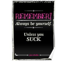 """""""Remember, always be yourself. Unless you suck."""" (Joss Whedon) - Dark Poster"""