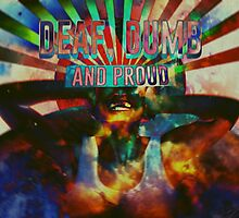 Deaf, Dumb and Proud by disastronaut