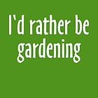 I'd rather be gardening (White) by theshirtshops