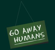 Go Away Humans Sign by ThisIsSam