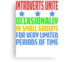 Introverts Unite - Occasionally In Small Groups For Very Limited Periods Of Time - Funny Social Anxiety  T Shirt Canvas Print