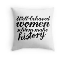 Well behaved women seldom make history Throw Pillow
