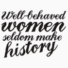 Well behaved women seldom make history by Boogiemonst
