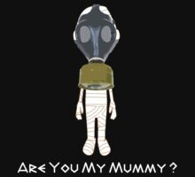 Are You My Mummy ( White Text Clothing ) by PopCultFanatics