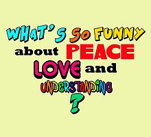 What's So Funny About Peace Love and Understanding? by Lady LoveBird