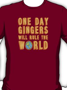 One day gingers will rule the world T-Shirt