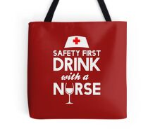 Safety first drink with a nurse Tote Bag