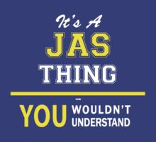 It's A JAS thing, you wouldn't understand !! by satro