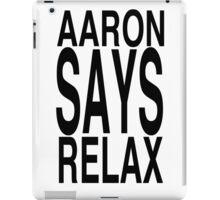 Aaron Says Relax iPad Case/Skin