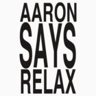 Aaron Says Relax by bestnevermade