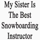 My Sister Is The Best Snowboarding Instructor  by supernova23