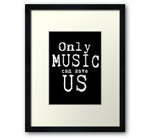 Only Music Can Save Us  Framed Print