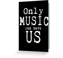 Only Music Can Save Us  Greeting Card