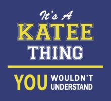 It's A KATEE thing, you wouldn't understand !! T-Shirt