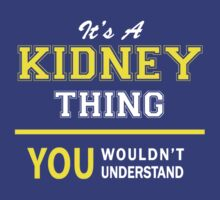 It's A KIDNEY thing, you wouldn't understand !! T-Shirt