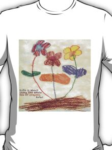 Life is about using the whole box of crayons T-Shirt