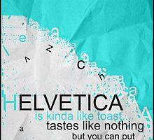 Helvetica Is Kinda Like Toast (Blue) by Aaron McArthur