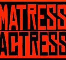 Matress Actress by JoshDaveJones