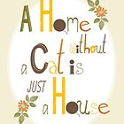 A Home without a Cat is just a House by Judith Loske