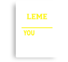It's A LEME thing, you wouldn't understand !! Canvas Print