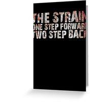 The Strain (One Step Forward Two Step Back) Greeting Card
