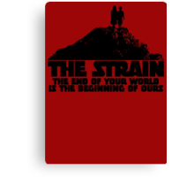 The Strain (The End Of Your World Is The Beginning Of Ours) Canvas Print