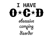 I Have OCD (Obsessive Camping Disorder) Photographic Print