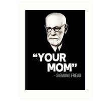 """Your Mom"" - Sigmund Freud Quote Art Print"